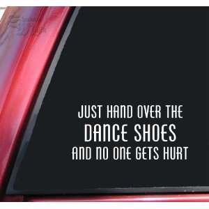 Just Hand Over The Dance Shoes And No One Gets Hurt White Vinyl Decal