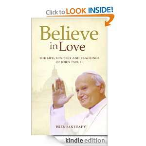 Believe in Love The Life, Ministry and Teachings of John Paul II