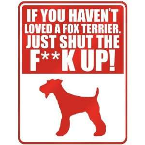New  If U Havent Loved A Fox Terrier , Just Shut The Ffox Terrierfox